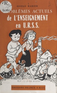 Gisèle Rabier - Problèmes actuels de l'enseignement en U.R.S.S..