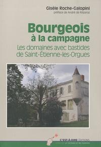 Gisèle Roche-Galopini - Bourgeois à la campagne - Les domaines avec bastides de Saint-Etienne-les-Orgues.