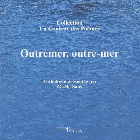 Gisèle Sans - Outremer, outre-mer.