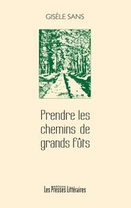 Gisèle Sans - Prendre les chemins de grands fûts.