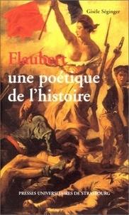 Gisèle Séginger - Flaubert, une poétique de l'histoire.