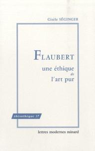 Gisèle Séginger - Flaubert - Une éthique de l'art pur.
