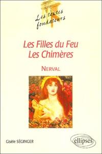 Gisèle Séginger - Nerval au miroir du temps - Les filles du feu, les chimères.