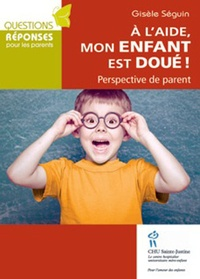 Gisèle Séguin - A l'aide, mon enfant est doué ! - Perspective de parent.