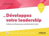 Gisèle Szczyglak - Développez votre leadership - Cultiver son influence pour entraîner dans l'action.
