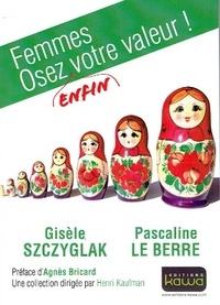 Gisèle Szczyglak et Pascaline Le Berre - Femmes, osez (enfin) votre valeur !.
