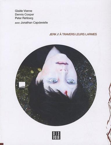 Gisèle Vienne et Dennis Cooper - Jerk // A travers leurs larmes. 1 CD audio