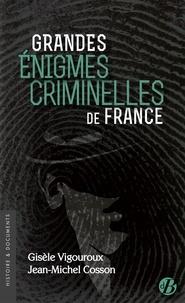 Gisèle Vigouroux et Jean-Michel Cosson - Grandes énigmes criminelles de France.