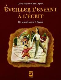 Giselle Boisvert et Jean Gagnon - Eveiller l'enfant à l'écrit - De la naissance à l'école.
