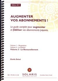 Giselle Delsol - Augmenter vos abonnements ! - Le guide complet pour augmenter et fidéliser vos abonnements payants Volume 3, Le Renouvellement.