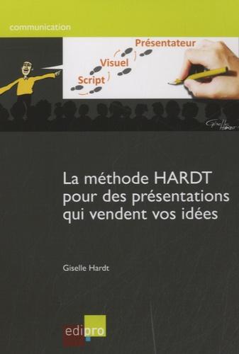 Giselle Hardt - La méthode HARDT pour des présentations qui vendent vos idées.