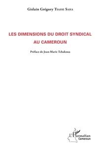 Gislain Grégory Tsasse Saha - Les dimensions du droit syndical au Cameroun.