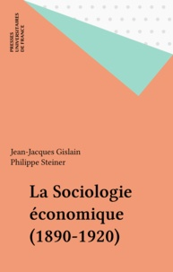Gislain et  Steiner - La sociologie économique - 1890-1920, Emile Durkheim, Vilfredo Pareto, Joseph Schumpeter, François Simiand, Thorstein Veblen et Max Weber.