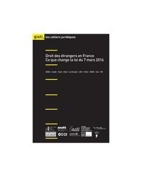 GISTI - Droit des étrangers en France : ce que change le loi du 7 mars 2016.