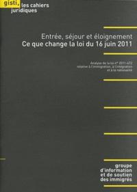 Entrée, séjour et éloignement - Ce que change la loi du 16 juin 2011.pdf