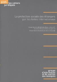 GISTI - La protection sociale des étrangers par les textes internationaux.