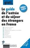 GISTI - Le guide de l'entrée et du séjour des étrangers en France.