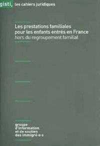 GISTI - Les prestations familiales pour les enfants entrés en France hors du regroupement familial.