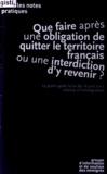 GISTI - Que faire après une obligation de quitter le territoire français ou une interdiction d'y revenir ? - Le point après la loi du 16 juin 2011 relative à l'immigration.