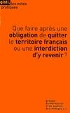 GISTI - Que faire après une obligation de quitter le territoire français ou une interdiction d'y revenir ?.