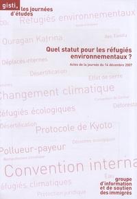 GISTI - Quel statut pour les réfugiés environnementaux ? - Journée d'étude du 14 décembre 2007.