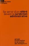 GISTI - Se servir d'un référé devant la juridiction administrative.