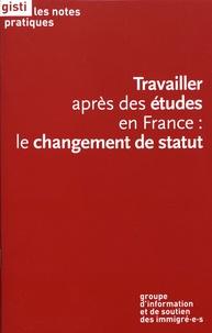 GISTI - Travailler après des études en France : le changement de statut.