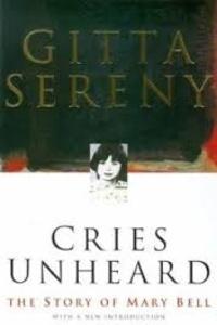 Gitta Sereny - Cries Unheard - The Story of Mary Bell.