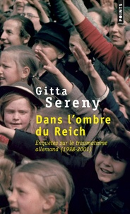 Gitta Sereny - Dans l'ombre du Reich - Enquêtes sur le traumatisme allemand (1938-2001).