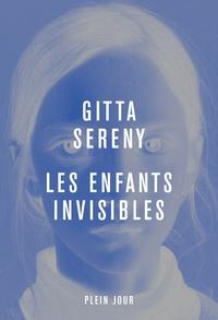 Gitta Sereny - Les enfants invisibles.
