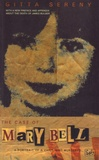Gitta Sereny - The Case of Mary Bell - A Portrait of a Child Who Murdered.