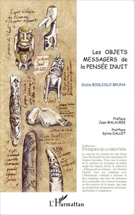 Giulia Bogliolo Bruna - Les objets messagers de la pensée inuit.