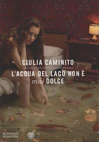 Giulia Caminito - L'acqua del lago non è mai dolce.