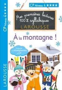 Giulia Levallois et Hélène Heffner - Mes premières lectures 100 % syllabiques Niveau 4 - à la montagne.