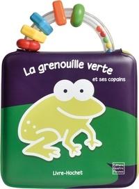 Giulia Olivares et Catherine Hellier - La grenouille verte et ses copains - Livre-hochet à emporter partout.