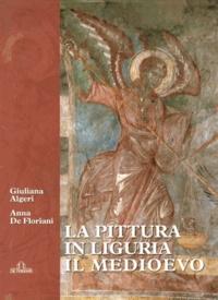 Giuliana Algeri et Anna De Floriani - La pittura in Liguria - Il Medioevo secoli XII-XIV.