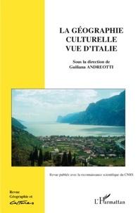Giuliana Andreotti et Louis Dupont - Géographie et Cultures N° 64, hiver 2007 : La géographie culturelle vue d'Italie.