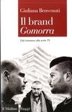 Giuliana Benvenuti - Il brand Gomorra - Dal romanzo alla serie tv.