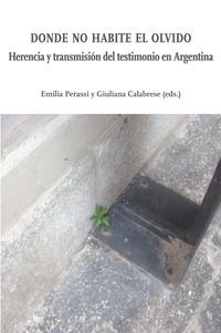 Giuliana Calabrese et Emilia Perassi - Donde no habite el olvido - Herencia y transmisión de testimonio en Argentina.