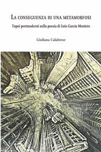 Giuliana Calabrese - La conseguenza di una metamorfosi - Topoi postmoderni nella poesia di Luis García Montero.