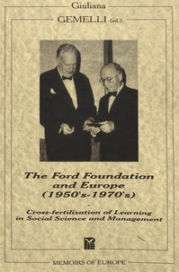 Giuliana Gemelli - The Ford Foundation and Europe (1950's-1970's) - Cross-fertilization of Learning in Social Science and Management.