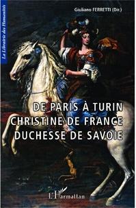 Giuliano Ferretti - De Paris à Turin Christine de France duchesse de Savoie.