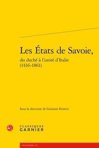 Giuliano Ferretti - Les Etats de Savoie, du duché à l'unité d'Italie (1416-1861).