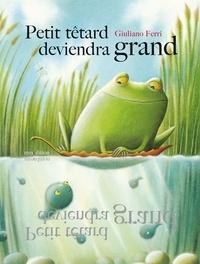 Giuliano Ferri - Petit têtard deviendra grand.