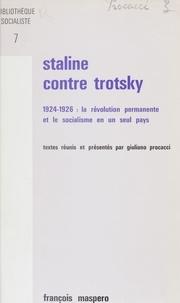Giuliano Procacci - Staline contre Trotsky - 1924-1926 : la révolution permanente et le socialisme en un seuil pays.