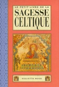 Giulietta Wood - Le petit livre de la sagesse celtique.