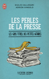 Giulio Callegari et Adrien Gingold - Les perles de la presse - Les gros titres des petites affaires.