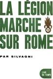 Giulio Cesare Silvagni - La légion marche sur Rome.