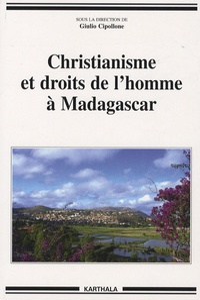 Giulio Cipollone - Christianisme et droits de l'homme à Madagascar.