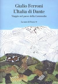 Giulio Ferroni - L'Italia di Dante - Viaggio nel paese della Commedia.